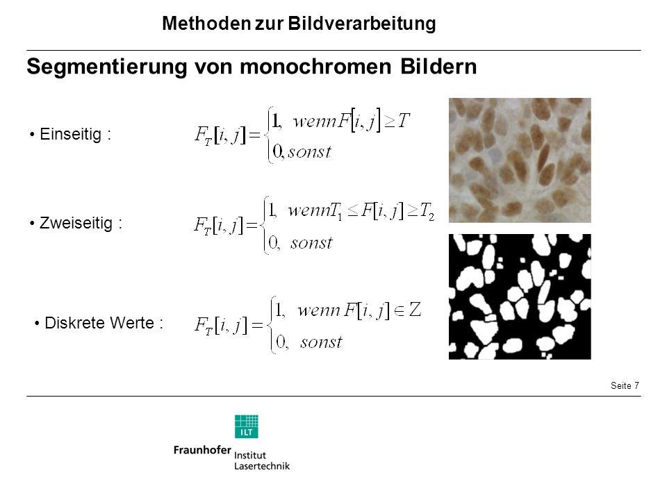 Seite 7 Segmentierung von monochromen Bildern Einseitig : Methoden zur Bildverarbeitung Diskrete Werte : Zweiseitig :