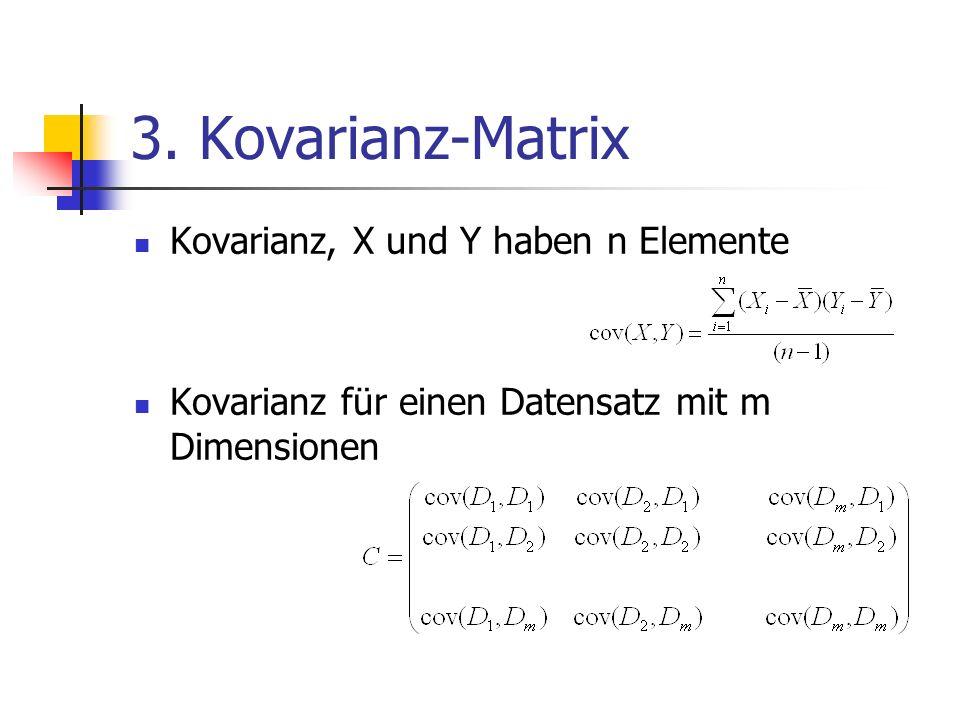 3. Kovarianz-Matrix Kovarianz, X und Y haben n Elemente Kovarianz für einen Datensatz mit m Dimensionen