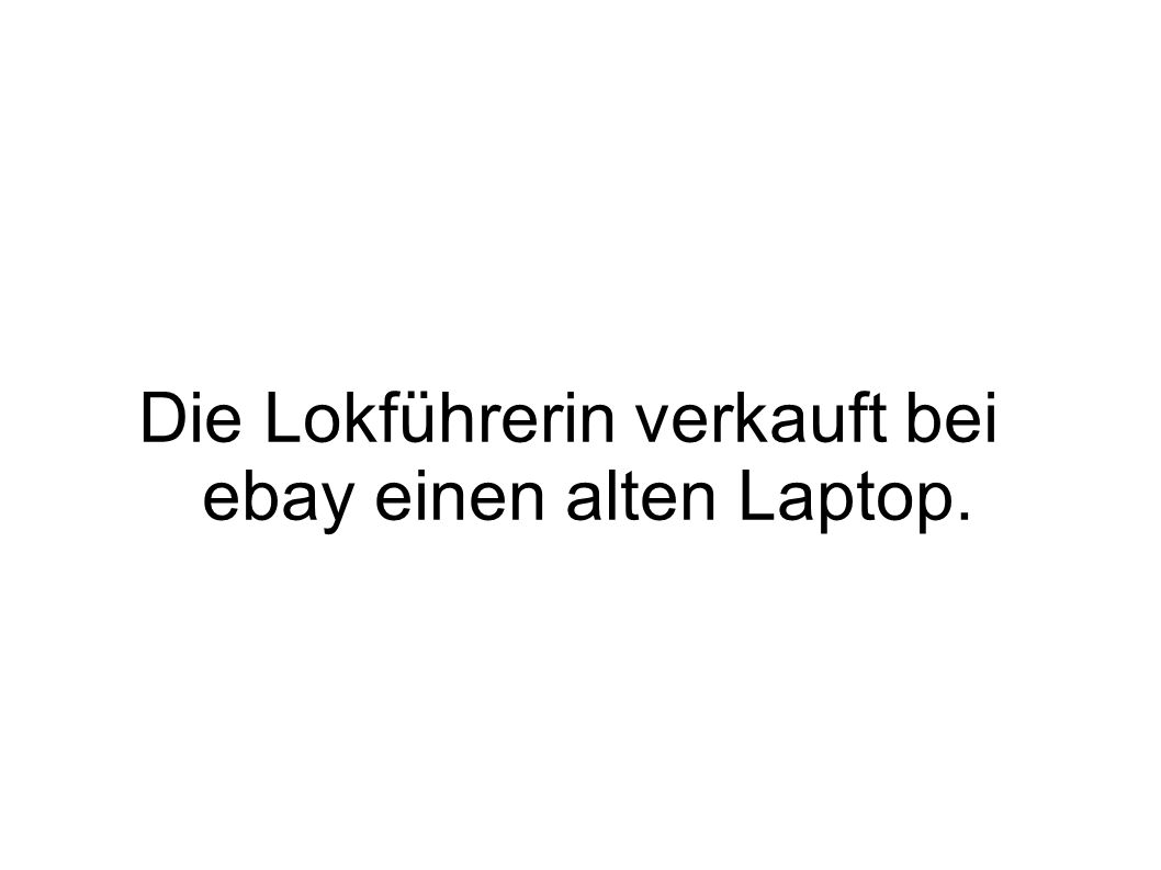 Die Lokführerin verkauft bei ebay einen alten Laptop.