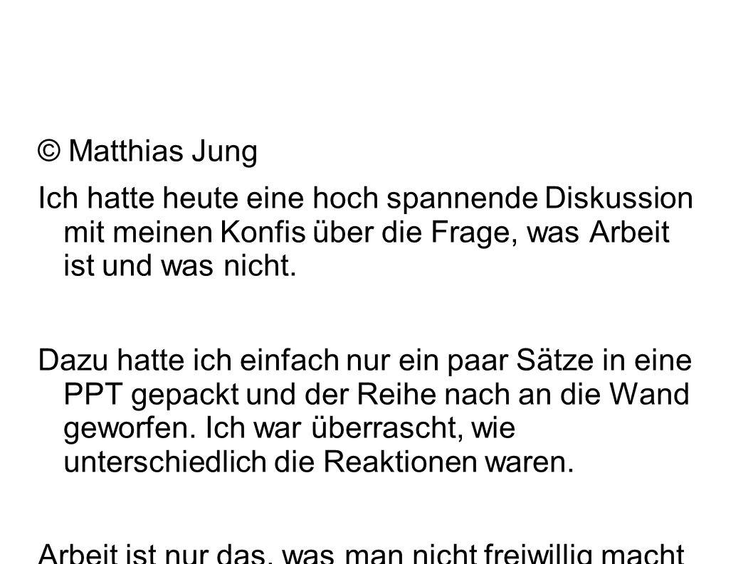 © Matthias Jung Ich hatte heute eine hoch spannende Diskussion mit meinen Konfis über die Frage, was Arbeit ist und was nicht.