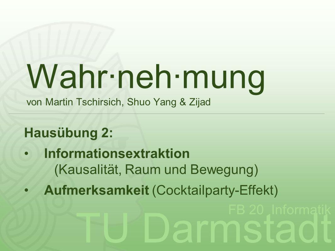TU Darmstadt FB 20 Informatik Wahr·neh·mung von Martin Tschirsich, Shuo Yang & Zijad Hausübung 2: Informationsextraktion (Kausalität, Raum und Bewegun