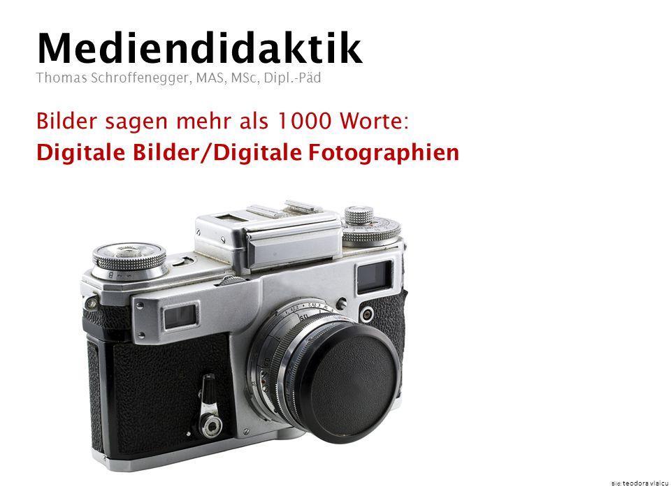 Mediendidaktik Bilder sagen mehr als 1000 Worte: Digitale Bilder/Digitale Fotographien Thomas Schroffenegger, MAS, MSc, Dipl.-Päd Bild: teodora vlaicu