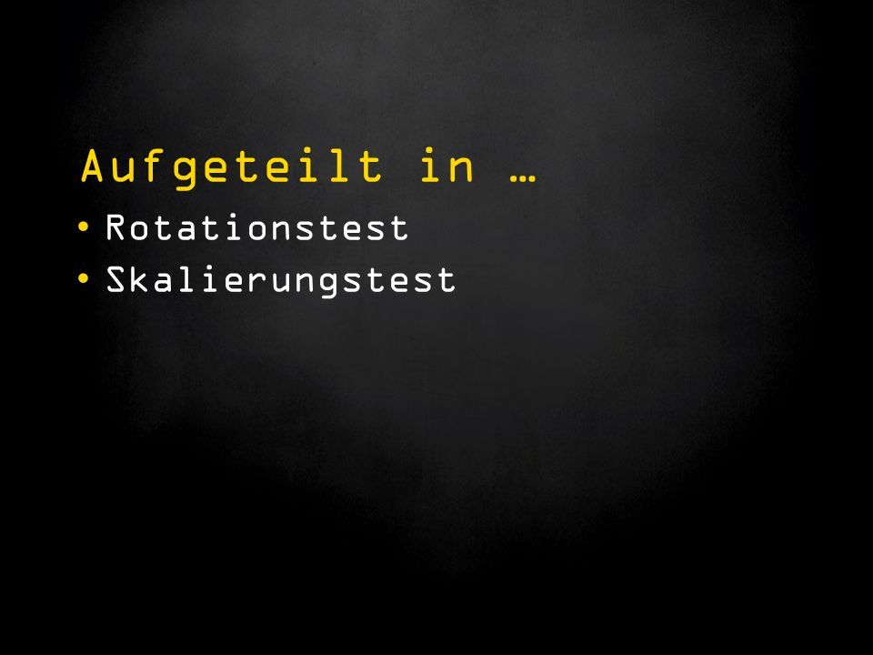 Aufgeteilt in … Rotationstest Skalierungstest