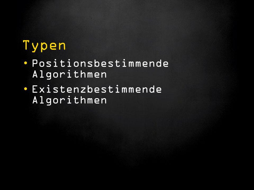 Typen Positionsbestimmende Algorithmen Existenzbestimmende Algorithmen
