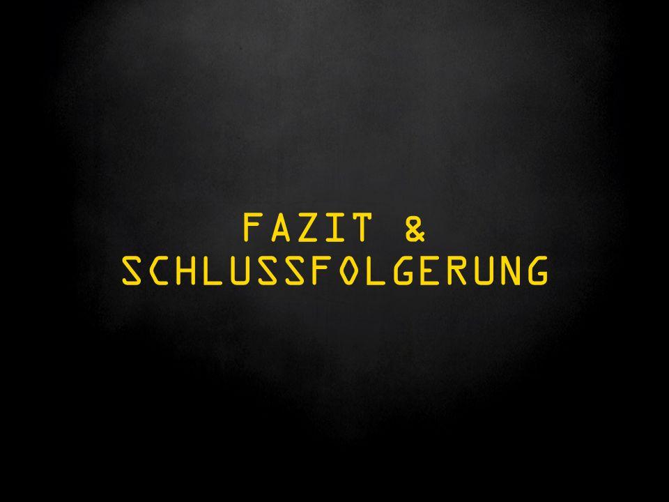FAZIT & SCHLUSSFOLGERUNG