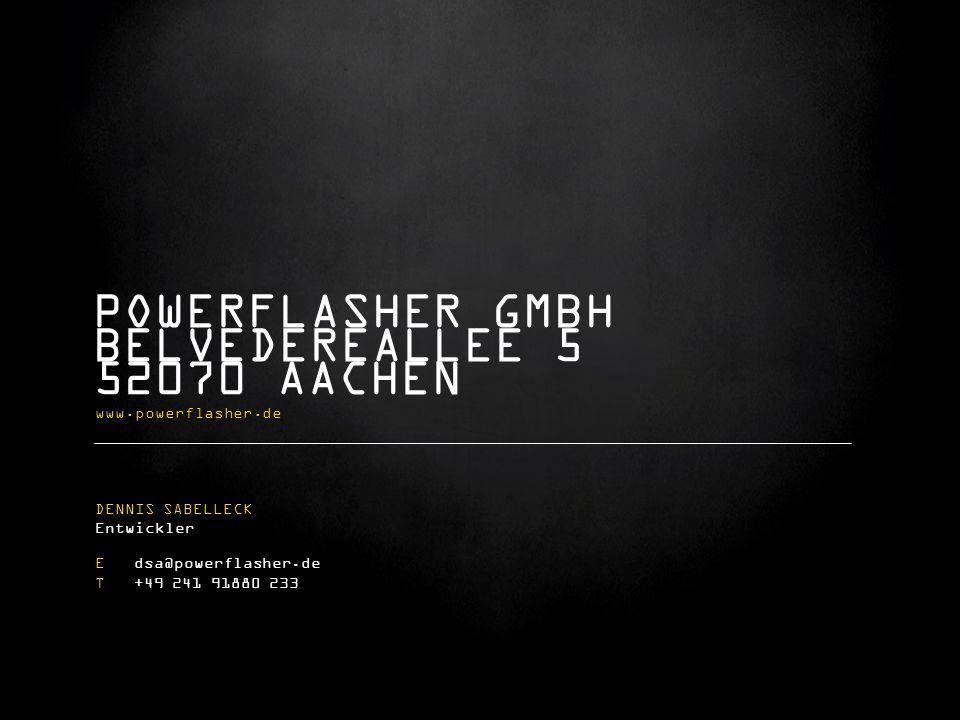 POWERFLASHER GMBH BELVEDEREALLEE 5 52070 AACHEN www.powerflasher.de DENNIS SABELLECK Entwickler E dsa@powerflasher.de T +49 241 91880 233