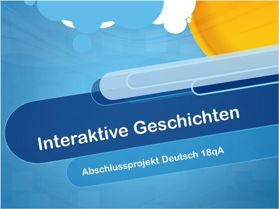 Interaktive Geschichten Abschlussprojekt Deutsch 18qA