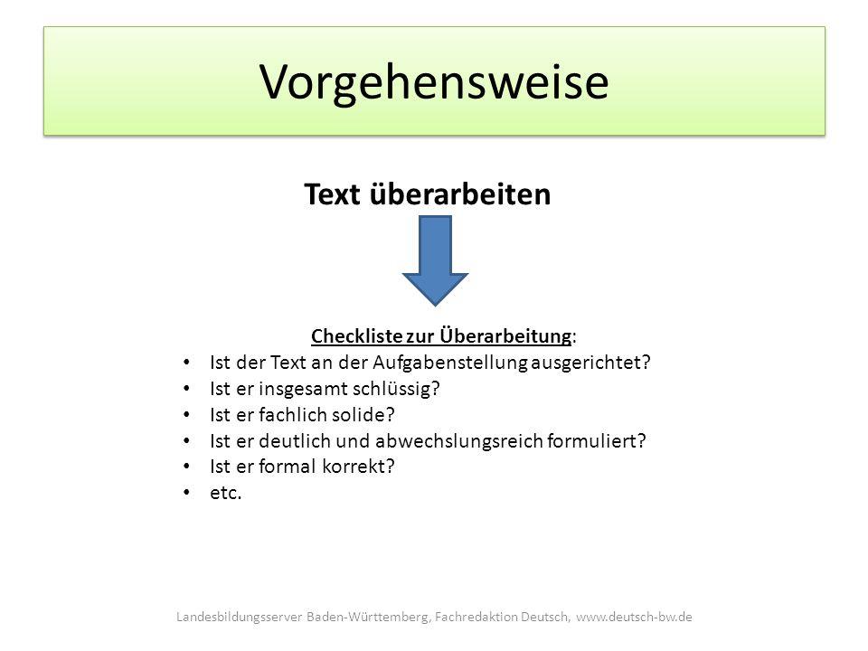 Vorgehensweise Text überarbeiten Checkliste zur Überarbeitung: Ist der Text an der Aufgabenstellung ausgerichtet.