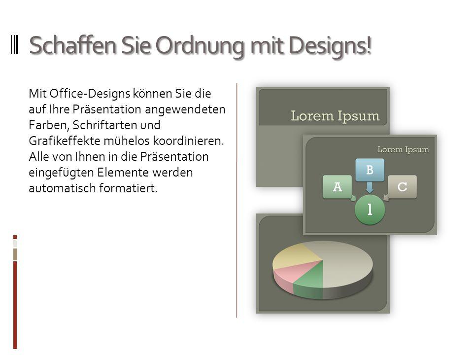 Schaffen Sie Ordnung mit Designs! Mit Office-Designs können Sie die auf Ihre Präsentation angewendeten Farben, Schriftarten und Grafikeffekte mühelos