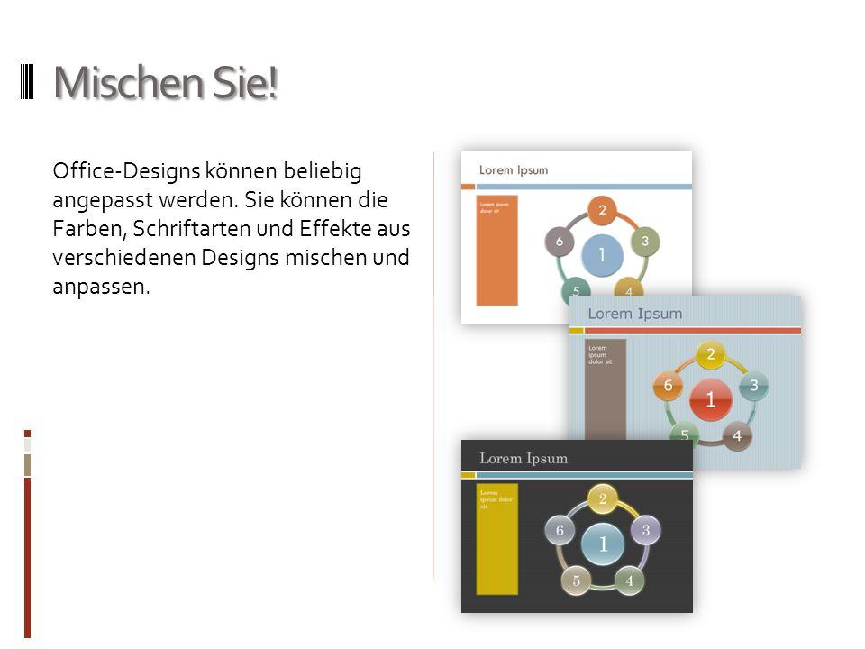 Mischen Sie! Office-Designs können beliebig angepasst werden. Sie können die Farben, Schriftarten und Effekte aus verschiedenen Designs mischen und an