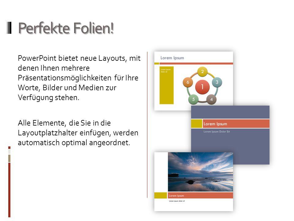 Perfekte Folien! PowerPoint bietet neue Layouts, mit denen Ihnen mehrere Präsentationsmöglichkeiten für Ihre Worte, Bilder und Medien zur Verfügung st