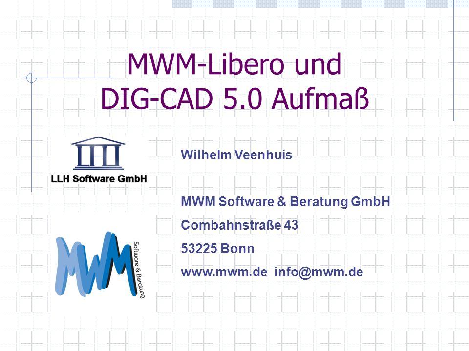 MWM-Libero und DIG-CAD 5.0 Aufmaß Wilhelm Veenhuis MWM Software & Beratung GmbH Combahnstraße 43 53225 Bonn www.mwm.de info@mwm.de