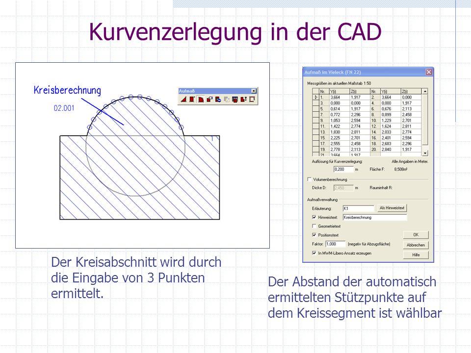 Kurvenzerlegung in der CAD Der Abstand der automatisch ermittelten Stützpunkte auf dem Kreissegment ist wählbar Der Kreisabschnitt wird durch die Eingabe von 3 Punkten ermittelt.