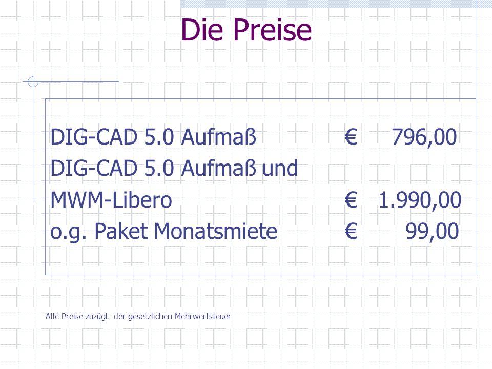 Die Preise DIG-CAD 5.0 Aufma߀ 796,00 DIG-CAD 5.0 Aufmaß und MWM-Libero€ 1.990,00 o.g.