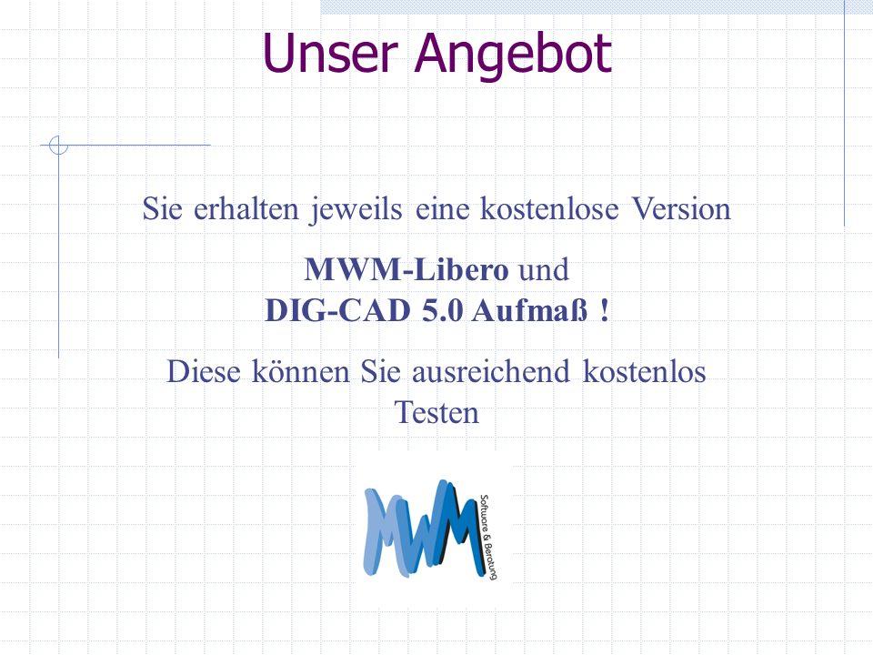 Unser Angebot Sie erhalten jeweils eine kostenlose Version MWM-Libero und DIG-CAD 5.0 Aufmaß .