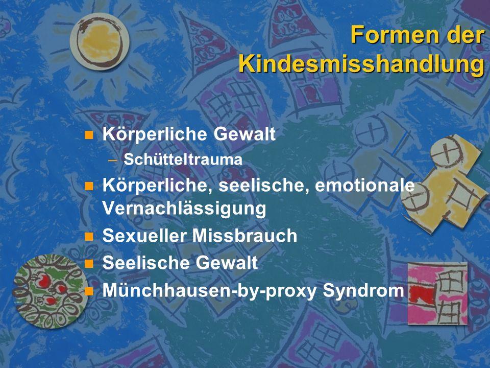 Formen der Kindesmisshandlung n n Körperliche Gewalt – –Schütteltrauma n n Körperliche, seelische, emotionale Vernachlässigung n n Sexueller Missbrauc