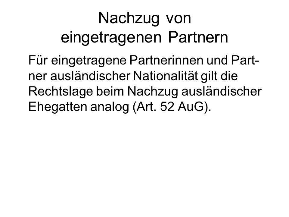 Nachzug von eingetragenen Partnern Für eingetragene Partnerinnen und Part- ner ausländischer Nationalität gilt die Rechtslage beim Nachzug ausländisch