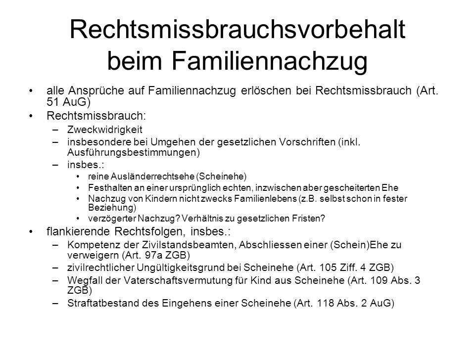 Rechtsmissbrauchsvorbehalt beim Familiennachzug alle Ansprüche auf Familiennachzug erlöschen bei Rechtsmissbrauch (Art. 51 AuG) Rechtsmissbrauch: –Zwe
