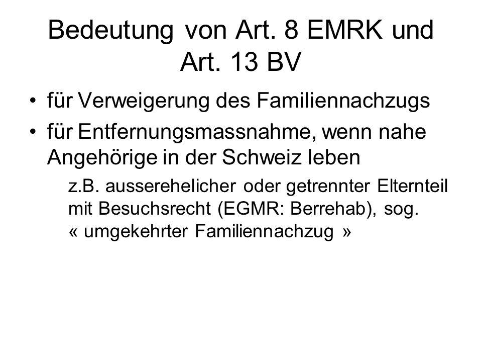 Bedeutung von Art. 8 EMRK und Art. 13 BV für Verweigerung des Familiennachzugs für Entfernungsmassnahme, wenn nahe Angehörige in der Schweiz leben z.B