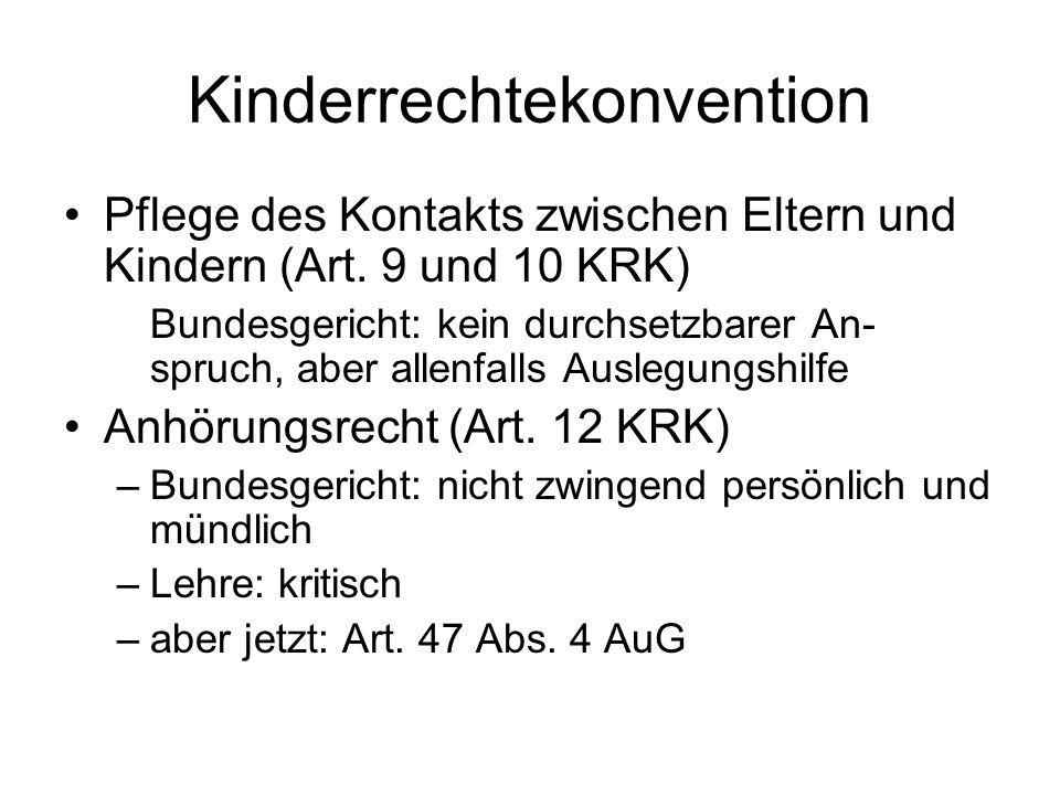 Kinderrechtekonvention Pflege des Kontakts zwischen Eltern und Kindern (Art. 9 und 10 KRK) Bundesgericht: kein durchsetzbarer An- spruch, aber allenfa