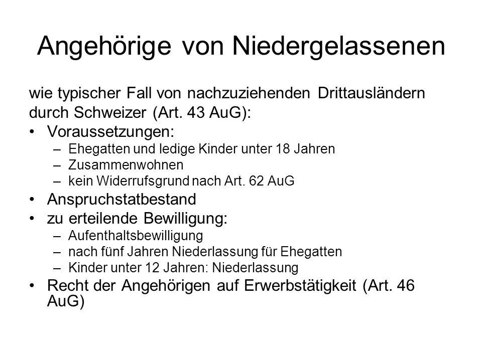 Angehörige von Niedergelassenen wie typischer Fall von nachzuziehenden Drittausländern durch Schweizer (Art. 43 AuG): Voraussetzungen: –Ehegatten und