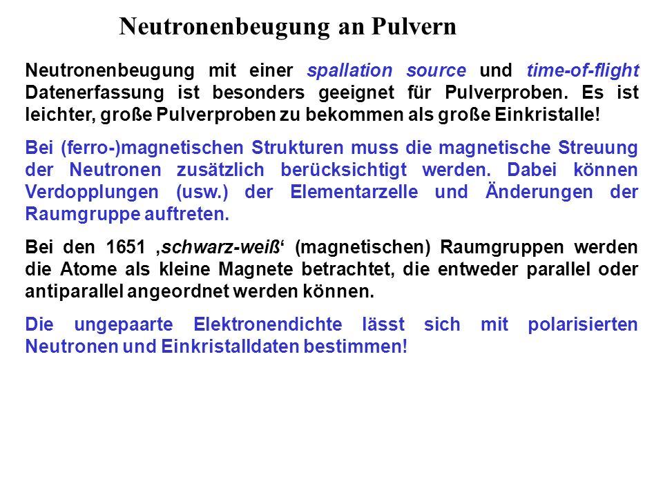 Neutronenbeugung an Pulvern Neutronenbeugung mit einer spallation source und time-of-flight Datenerfassung ist besonders geeignet für Pulverproben.