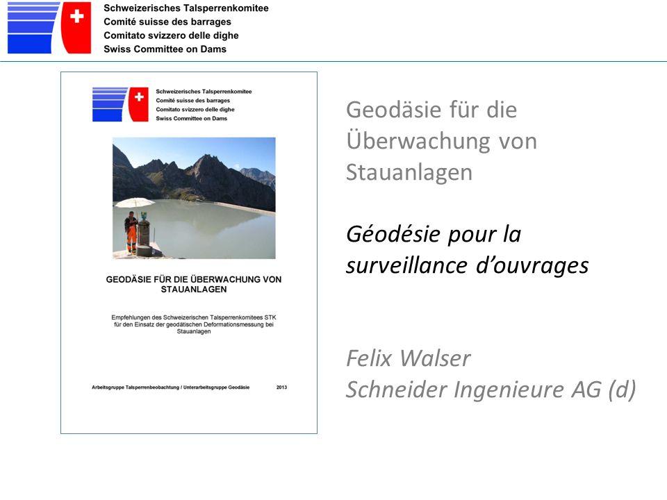 Geodäsie für die Überwachung von Stauanlagen Géodésie pour la surveillance d'ouvrages Felix Walser Schneider Ingenieure AG (d)