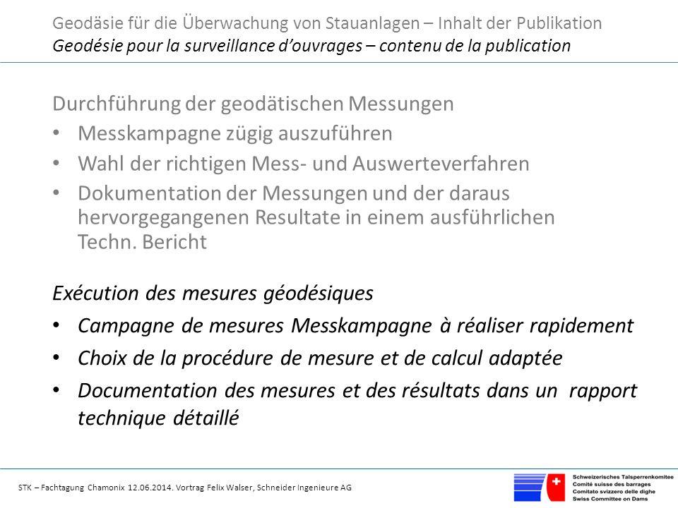 STK – Fachtagung Chamonix 12.06.2014. Vortrag Felix Walser, Schneider Ingenieure AG Durchführung der geodätischen Messungen Messkampagne zügig auszufü