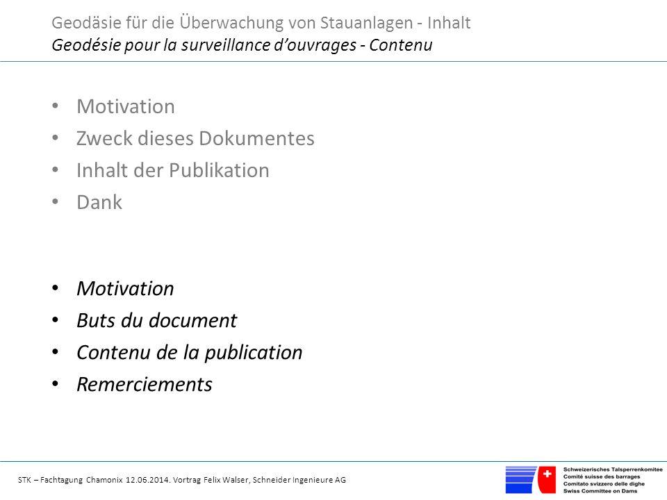 STK – Fachtagung Chamonix 12.06.2014. Vortrag Felix Walser, Schneider Ingenieure AG Motivation Zweck dieses Dokumentes Inhalt der Publikation Dank Geo