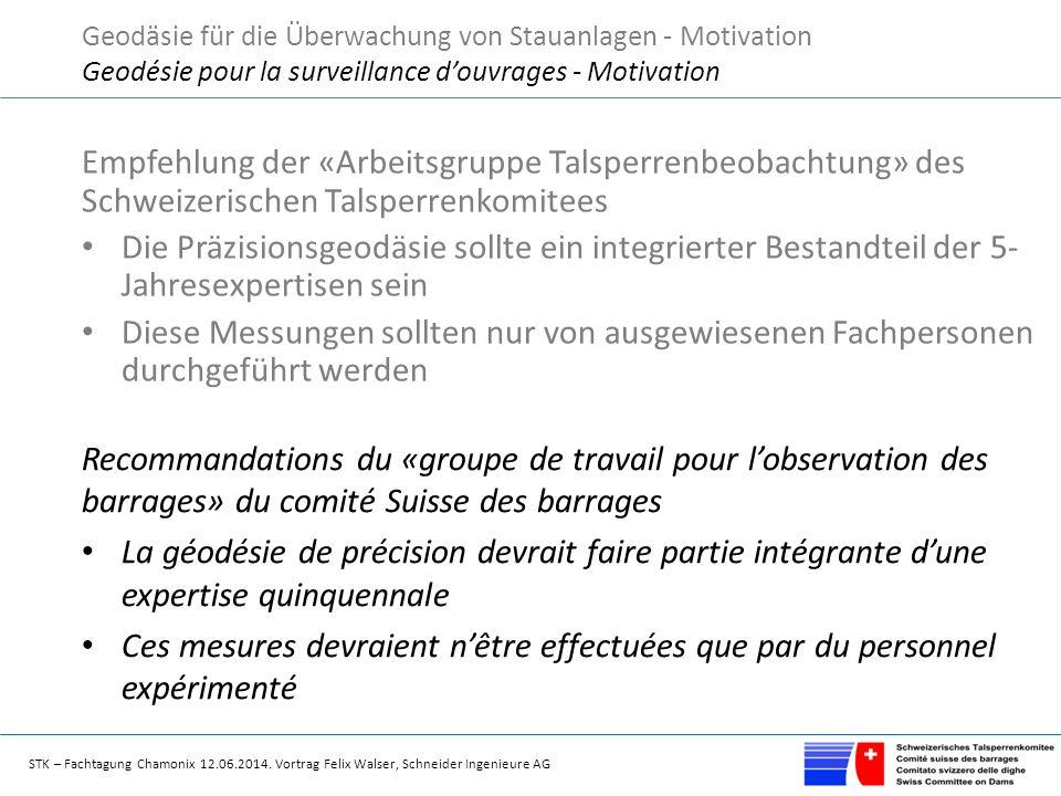 STK – Fachtagung Chamonix 12.06.2014. Vortrag Felix Walser, Schneider Ingenieure AG Empfehlung der «Arbeitsgruppe Talsperrenbeobachtung» des Schweizer