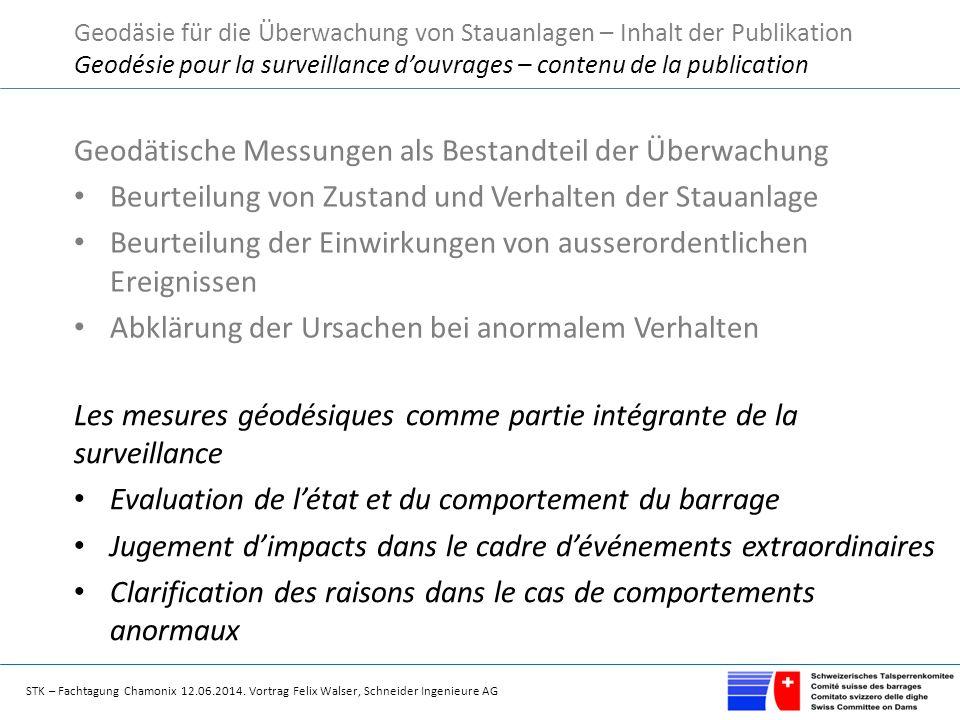 STK – Fachtagung Chamonix 12.06.2014. Vortrag Felix Walser, Schneider Ingenieure AG Geodätische Messungen als Bestandteil der Überwachung Beurteilung