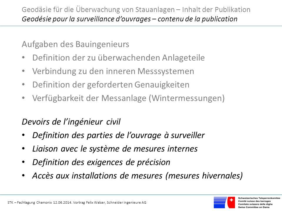 STK – Fachtagung Chamonix 12.06.2014. Vortrag Felix Walser, Schneider Ingenieure AG Aufgaben des Bauingenieurs Definition der zu überwachenden Anlaget