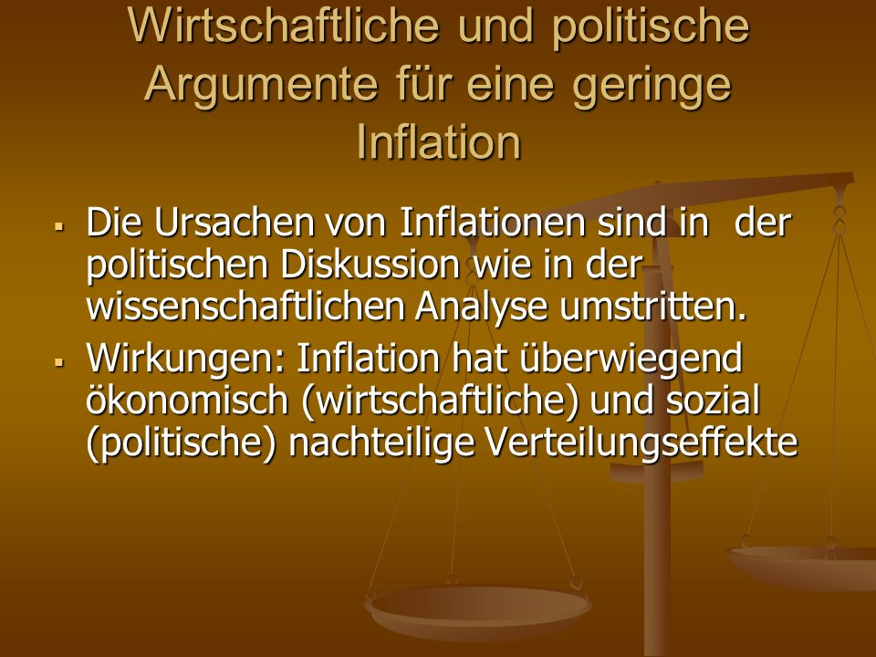 Wirtschaftliche und politische Argumente für eine geringe Inflation  Die Ursachen von Inflationen sind in der politischen Diskussion wie in der wissenschaftlichen Analyse umstritten.