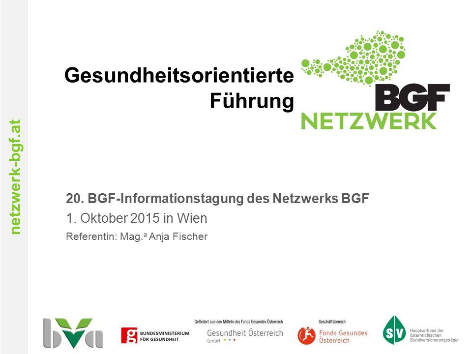 netzwerk-bgf.at Gesundheitsorientierte Führung 20. BGF-Informationstagung des Netzwerks BGF 1. Oktober 2015 in Wien Referentin: Mag. a Anja Fischer