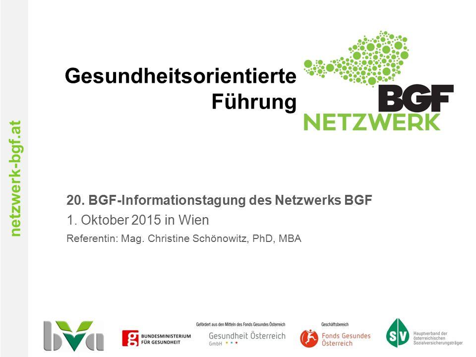 netzwerk-bgf.at Gesundheitsorientierte Führung 20. BGF-Informationstagung des Netzwerks BGF 1. Oktober 2015 in Wien Referentin: Mag. Christine Schönow
