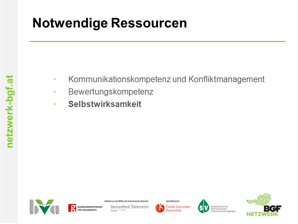 netzwerk-bgf.at Notwendige Ressourcen Kommunikationskompetenz und Konfliktmanagement Bewertungskompetenz Selbstwirksamkeit