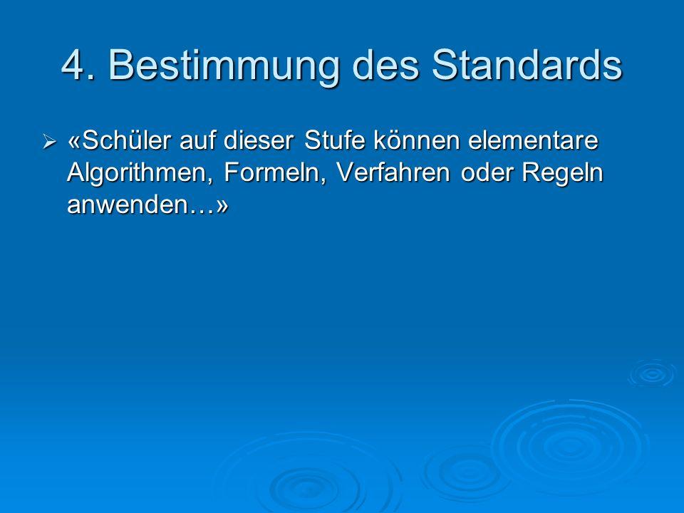 4. Bestimmung des Standards  «Schüler auf dieser Stufe können elementare Algorithmen, Formeln, Verfahren oder Regeln anwenden…»