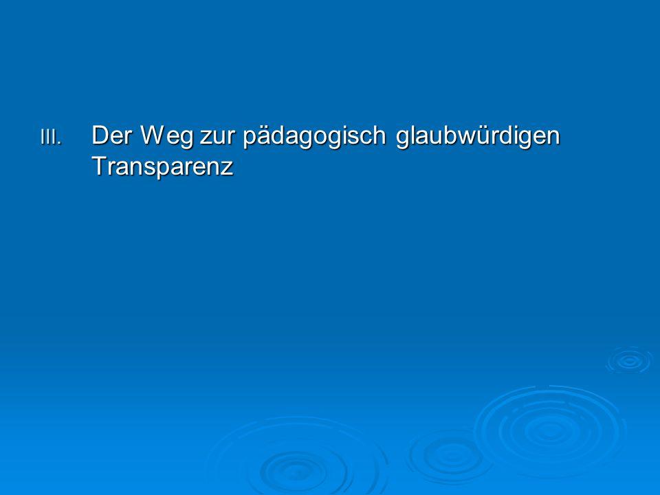 III. Der Weg zur pädagogisch glaubwürdigen Transparenz