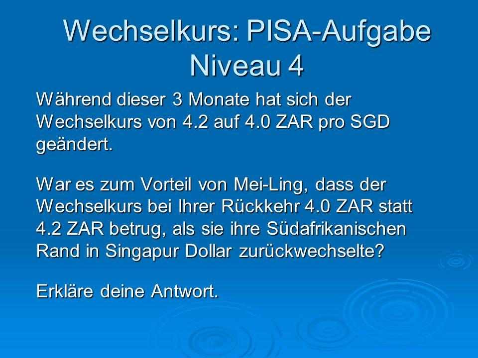 Wechselkurs: PISA-Aufgabe Niveau 4 Während dieser 3 Monate hat sich der Wechselkurs von 4.2 auf 4.0 ZAR pro SGD geändert. War es zum Vorteil von Mei-L