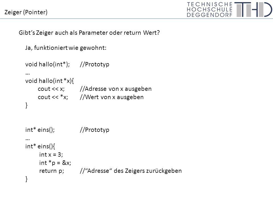 Zeiger (Pointer) Gibt's Zeiger auch als Parameter oder return Wert.