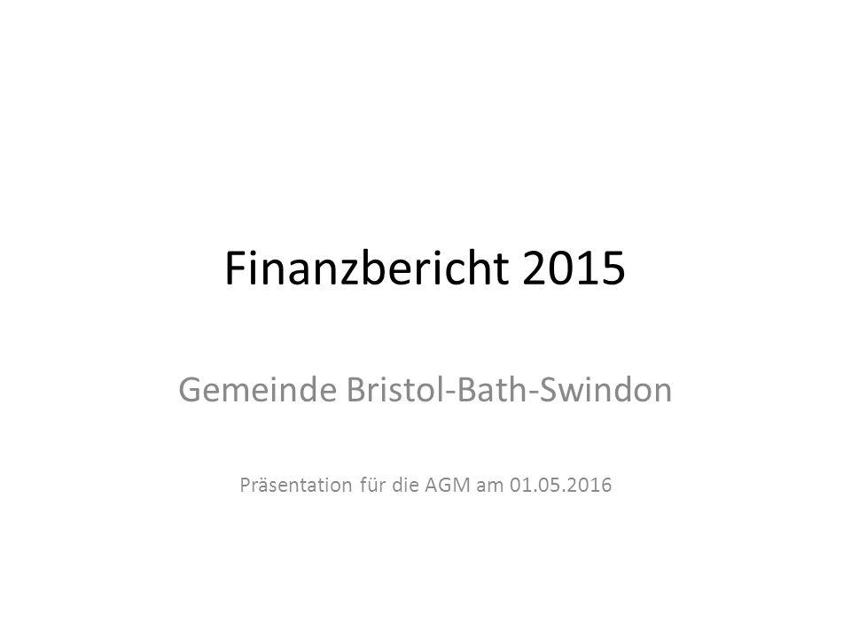 Finanzbericht 2015 Gemeinde Bristol-Bath-Swindon Präsentation für die AGM am 01.05.2016