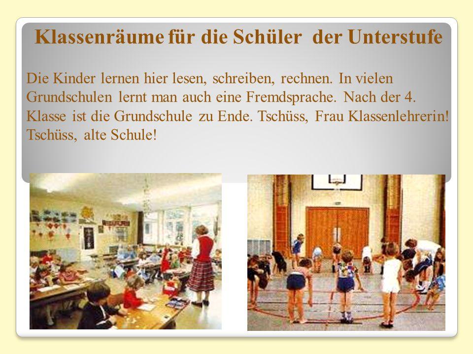 Die Kinder lernen hier lesen, schreiben, rechnen. In vielen Grundschulen lernt man auch eine Fremdsprache. Nach der 4. Klasse ist die Grundschule zu E