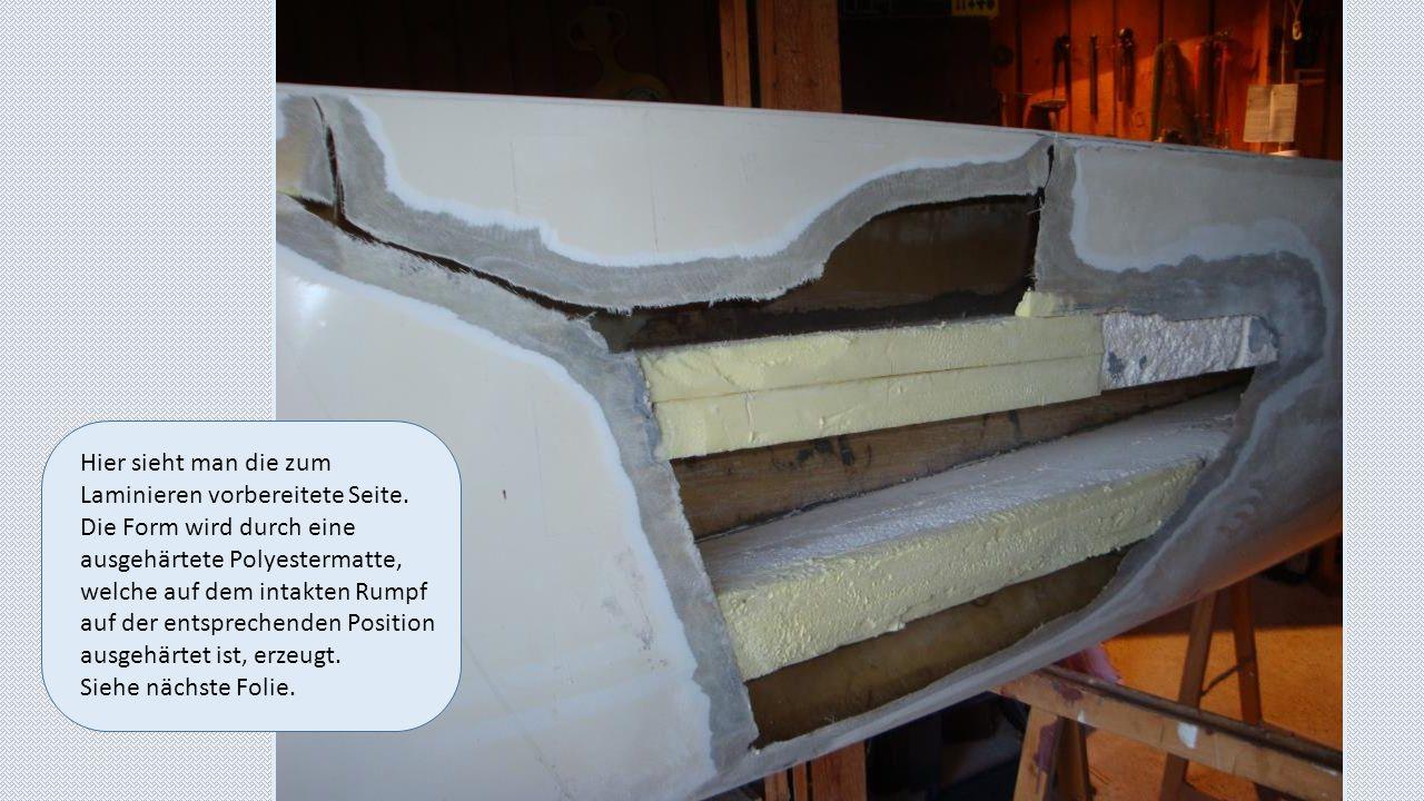 Hier sieht man die zum Laminieren vorbereitete Seite. Die Form wird durch eine ausgehärtete Polyestermatte, welche auf dem intakten Rumpf auf der ents