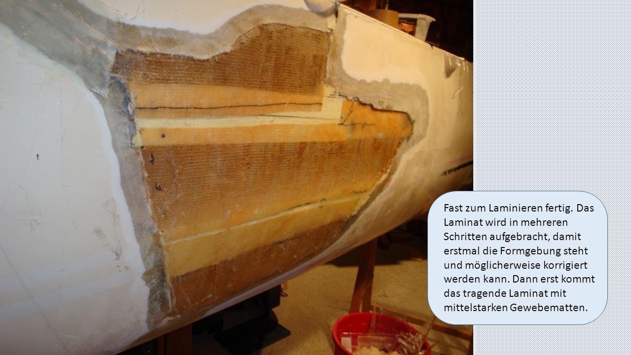 Fast zum Laminieren fertig. Das Laminat wird in mehreren Schritten aufgebracht, damit erstmal die Formgebung steht und möglicherweise korrigiert werde