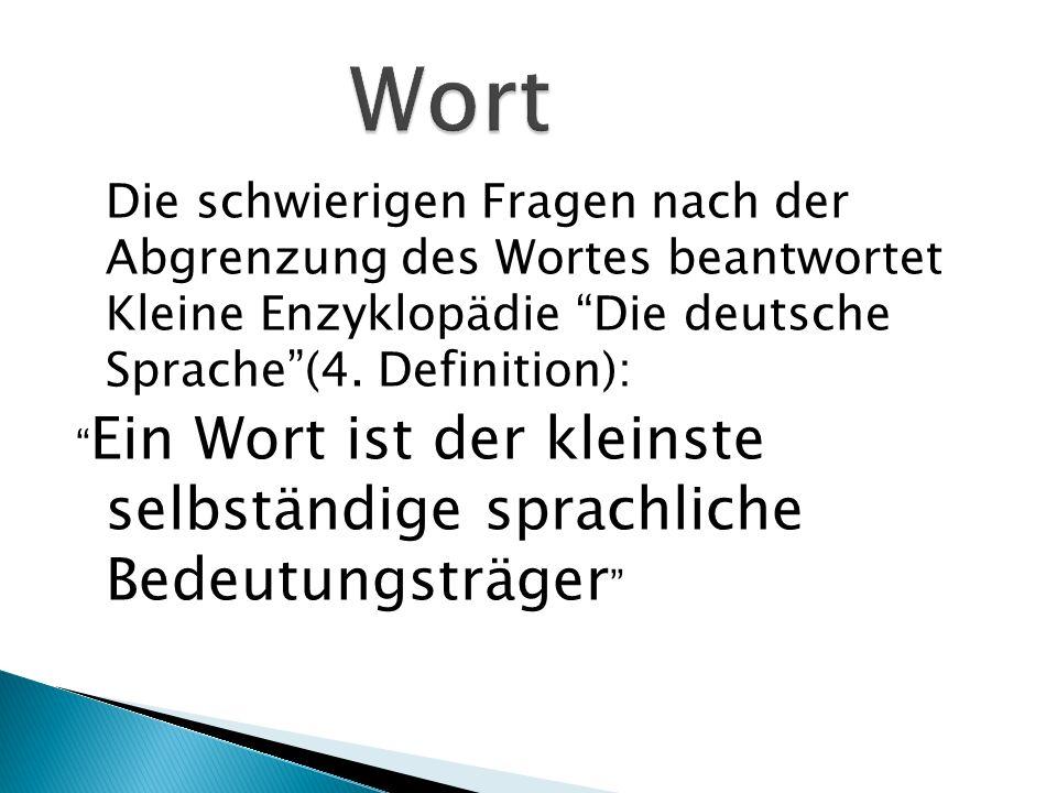 Die schwierigen Fragen nach der Abgrenzung des Wortes beantwortet Kleine Enzyklopädie Die deutsche Sprache (4.