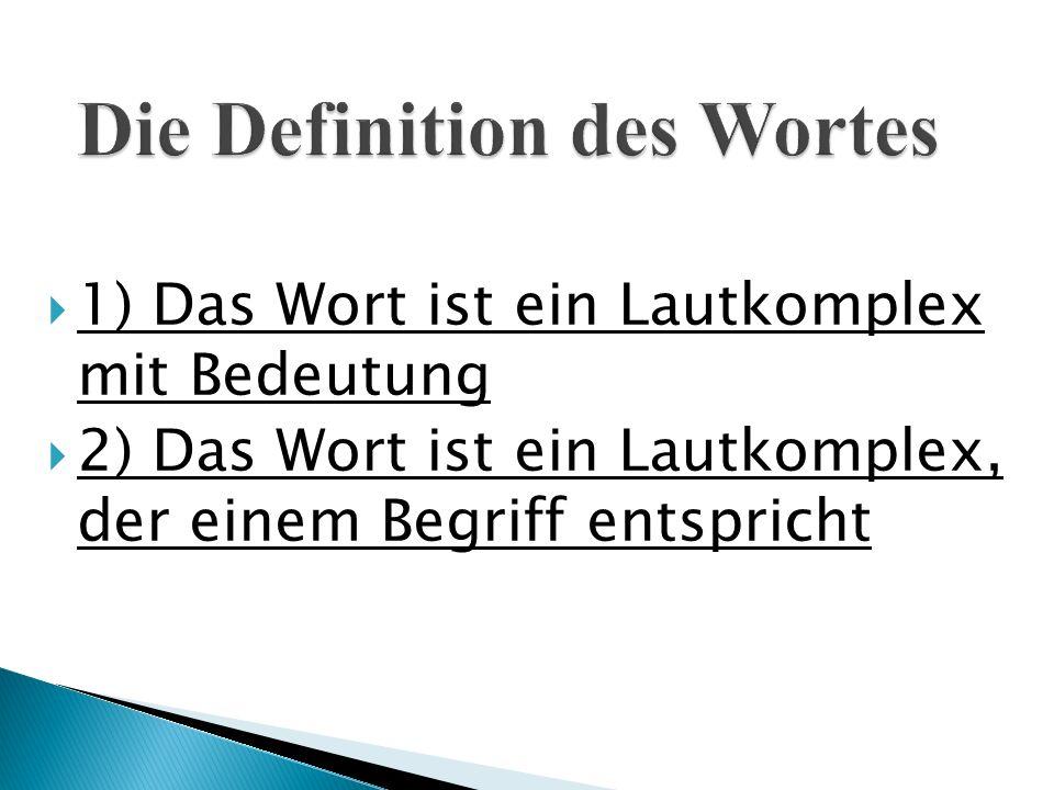  1) Das Wort ist ein Lautkomplex mit Bedeutung  2) Das Wort ist ein Lautkomplex, der einem Begriff entspricht