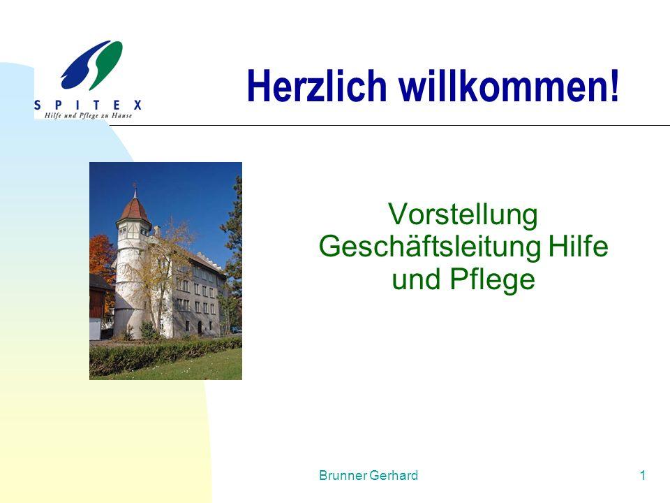 Brunner Gerhard1 Herzlich willkommen! Vorstellung Geschäftsleitung Hilfe und Pflege