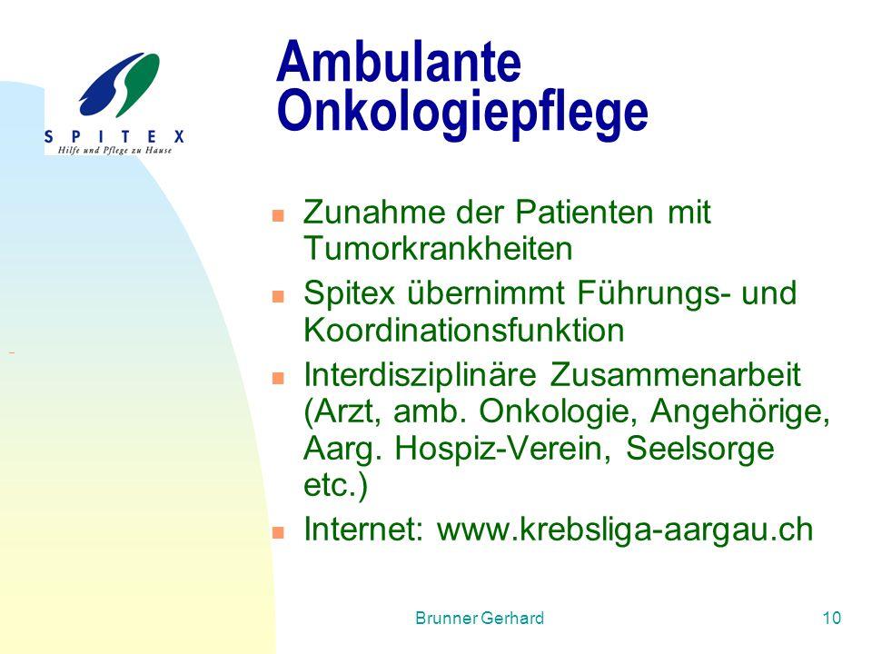 Brunner Gerhard10 Ambulante Onkologiepflege Zunahme der Patienten mit Tumorkrankheiten Spitex übernimmt Führungs- und Koordinationsfunktion Interdiszi