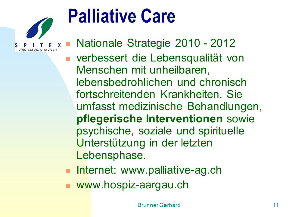 Brunner Gerhard11 Palliative Care Nationale Strategie 2010 - 2012 verbessert die Lebensqualität von Menschen mit unheilbaren, lebensbedrohlichen und c