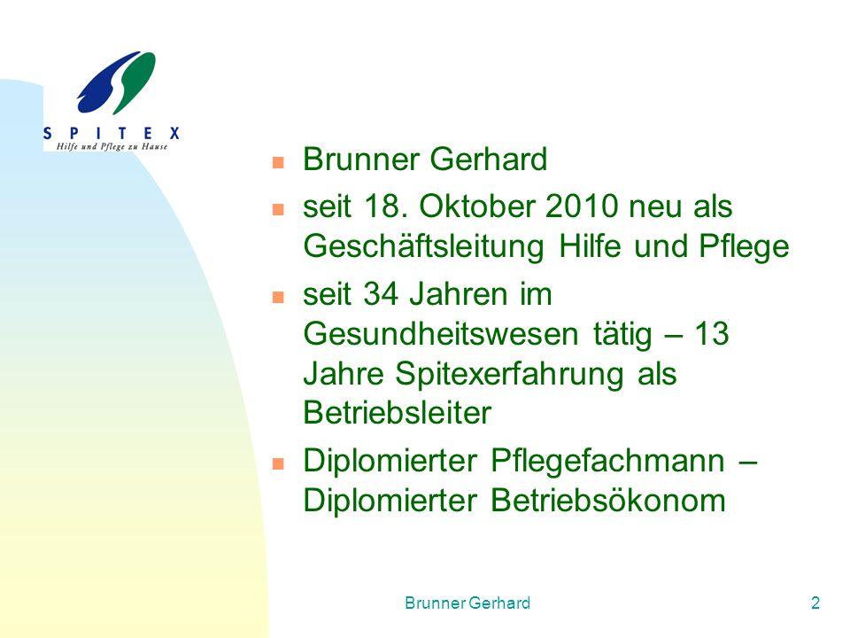 Brunner Gerhard13 Kantonale Vorgaben Richtige Qualifikation zum richtigen Klienten (Mindestqualifikation des Personals) Durchführung einer dauerhaften Qualitätskontrolle / - nachweis (Audit) (§ 7 PflG, § 6 PflV) Ausbildung von Nachwuchskräften Weiterbildung - Mitarbeiterförderung